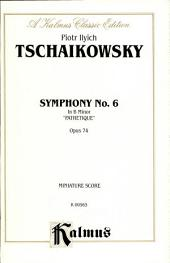 Symphony No. 6 in B Minor, Op. 74 (Pathetique): Full Orchestra (Miniature Score)