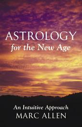 Astrology for the New Age: An Intuitive Approach