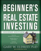 The Beginner's Guide to Real Estate Investing: Edition 2