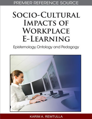 Socio Cultural Impacts of Workplace E Learning  Epistemology  Ontology and Pedagogy