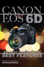 Canon Eos 6d: An Easy Guide to the Best Features