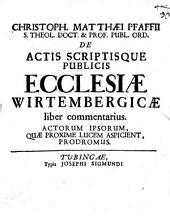 De actis scriptisque publicis ecclesiae Wirtembergicae liber commentarius: Actorum ipsorum, quae proxime lucem aspicient prodromus