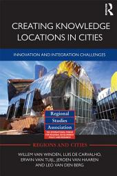 Creating Knowledge Locations in Cities: Innovation and Integration Challenges