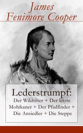 Lederstrumpf: Der Wildtöter + Der letzte Mohikaner + Der Pfadfinder + Die Ansiedler + Die Steppe (Vollständige deutsche Ausgabe)