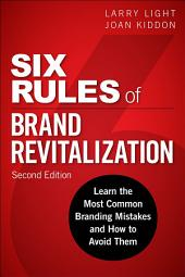 Six Rules of Brand Revitalization, Second Edition: Learn the Most Common Branding Mistakes and How to Avoid Them, Edition 2