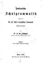 Italienische Schulgrammatik: nach den in Fr. Ahn's französischer Grammatik befolgten Grundsätzen