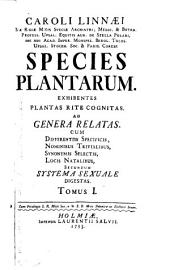 Caroli Linnæi ... Species plantarum: exhibentes plantas rite cognitas, ad genera relatas, cum differentiis specificis, nominibus trivialibus, synonymis selectis, locis natalibus, secundum systema sexuale digestas, Volume 1