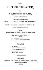 The British Theatre: Or, a Collection of Plays, which are Acted at the Theaters Royal ... : With Biographical and Critical Remarks. Orphan. Venice preserved. Conscious lovers. Revenge. Beggar's opera, Volume 12