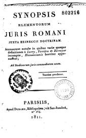 Synopsis elementorum Juris Romani juxta Heineccii Doctrinam... redigente A. M. J. J. Dupin