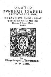 Oratio funebris Ioannis Baptistae Adrianii, de laudibus Eleonorae Toletanae Cosmi Medicis Florent. [et] Senen. duci vxoris