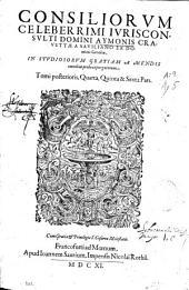 Consiliorum celeberrimi iurisconsulti ... Aymonis Crauettae a Sauiliano ... Tomi posterioris, quarta, quinta [et] sexta pars