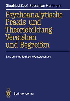 Psychoanalytische Praxis Und Theoriebildung Verstehen Und Begreifen