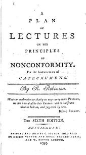 A plan of lectures on the principles of nonconformity: for the instruction of catechumens