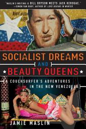Socialist Dreams and Beauty Queens: A Couchsurfer s Adventures in the New Venezuela