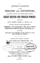 Hertslet's Commercial Treaties: A Collection of Treaties and Conventions, Between Great Britain and Foreign Powers, and of the Laws, Decrees, Orders in Council, &c., Concerning the Same, So Far as They Relate to Commerce and Navigation, Slavery, Extradition, Nationality, Copyright, Postal Matters, &c., and to the Privileges and Interests of the Subjects of the High Contracting Parties, Volume 14
