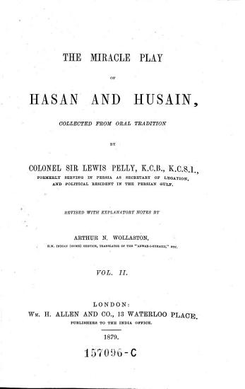 The Miracle Play of Hasan and Husain  Collected from Oral Tradition by Sir Lewis Pelly  Revised with Explanatory Notes by Arthur N  Wollaston PDF