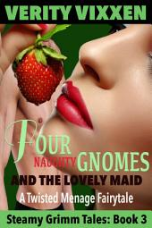 Four Naughty Gnomes and the Lovely Maid: An Even More Twisted, Steamy, Menage Grimm Fairy Tale for Adults: (Menage Multiple Partner Paranormal Steamy Romance)