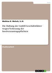 Die Haftung der GmbH-Geschäftsführer wegen Verletzung der Insolvenzantragspflichten