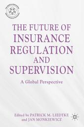The Future of Insurance Regulation and Supervision: A Global Perspective