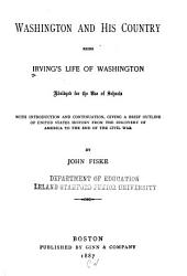 Washington and His Country: Being Irving's Life of Washington, Abridged for the Use of Schools, with Introduction and Continuation, Giving a Brief Outline of United States History from the Discovery of America to the End of the Civil War