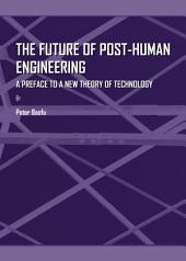 The Future of Post-Human Engineering: A Preface to a New Theory of Technology