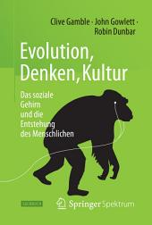 Evolution, Denken, Kultur: Das soziale Gehirn und die Entstehung des Menschlichen