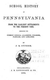 School History of Pennsylvania: From the Earliest Settlements to the Present Time ; Designed for Common Schools, Academies, Colleges, Families, and Libraries