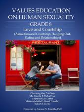 Values Education on Human Sexuality: Grade 8: Love and Courtship (Attraction and Courtship, Hanging Out, Dating and Relationships)