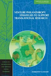 Venture Philanthropy Strategies to Support Translational Research: Workshop Summary