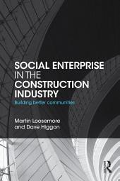 Social Enterprise in the Construction Industry: Building Better Communities