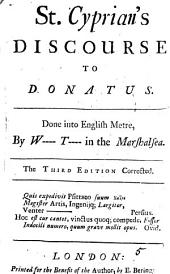St. Cyprian's Discourse to Donatus: Done Into English Metre, by W---- T---- in the Marshalsea