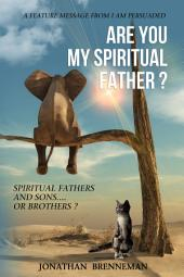 Are You My Spiritual Father?: Spiritual Fathers And Sons...Or Brothers?