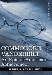 Commodore Vanderbilt: An Epic of American Achievement