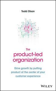 The Product Led Organization