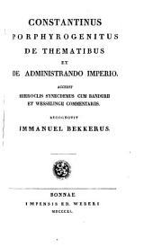 Constantini Porphyrogenitus: De thematibus et de administrando imperio. Accedit Synecdemus cum Bandurii et Wesselingii commentariis