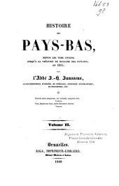 Histoire des Pays-Bas: depuis les tems anciens jusqu'à la création du royaume des Pays-Bas, en 1815