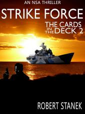 Strike Force. The Cards in the Deck #2 (An NSA Spy Thriller)