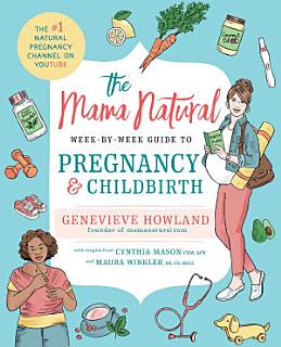 The Mama Natural Week by Week Guide to Pregnancy and Childbirth Book