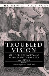 Troubled Vision: Gender, Sexuality and Sight in Medieval Text and Image