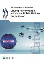 The Governance of Regulators Driving Performance at Latvia's Public Utilities Commission