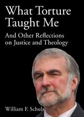 What Torture Taught Me and Other Reflections on Justice and Theology