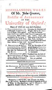 Miscellaneous Works of Mr. John Greaves: Professor of Astronomy in the University of Oxford, ... . In Two Volumes, Volume 1