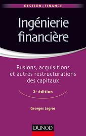 Ingénierie financière - 2e éd.: Fusions, acquisitions et autres restructurations des capitaux