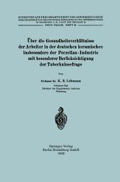 Über die Gesundheitsverhältnisse der Arbeiter in der deutschen keramischen insbesondere der Porzellan - Industrie mit besonderer Berücksichtigung der Tuberkulosefrage