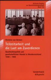 Teilzeitarbeit und die Lust am Zuverdienen: Geschlechterpolitik und gesellschaftlicher Wandel in Westdeutschland 1948-1969