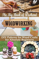 The Big Book of Weekend Woodworking PDF