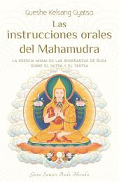 Las instrucciones orales del Mahamudra: La esencia misma de las enseñanzas de Buda sobre el sutra y el tantra