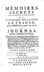 Mémoires secrets pour servir à l'histoire de la République des lettres en France, depuis MDCCLXII jusqu'à nos jours ; ou Journal d'un observateur ...