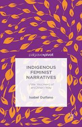 Indigenous Feminist Narratives: I/We: Wo(men) of an(Other) Way