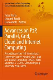 Advances on P2P, Parallel, Grid, Cloud and Internet Computing: Proceedings of the 11th International Conference on P2P, Parallel, Grid, Cloud and Internet Computing (3PGCIC–2016) November 5–7, 2016, Soonchunhyang University, Asan, Korea
